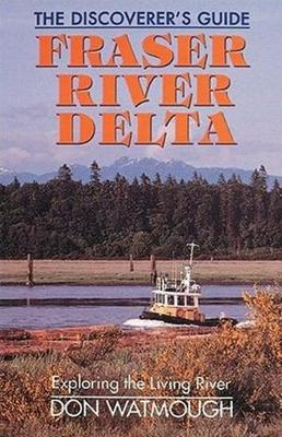 Fraser River Delta: The Discoverer's Guide (Paperback)
