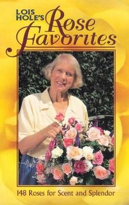 Lois Hole's Rose Favorites: 148 Roses for Scent and Splendor (Paperback)