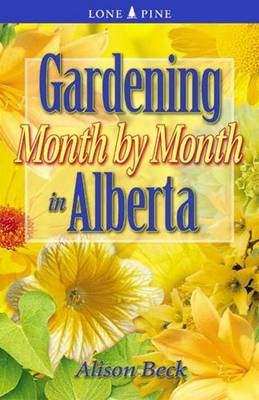 Gardening Month by Month in Alberta (Paperback)