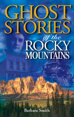 Ghost Stories of the Rocky Mountains: Volume I (Paperback)