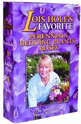 Lois Hole's Flowers Box Set: Perennial Favorites, Rose Favorites, Bedding Plant Favorites