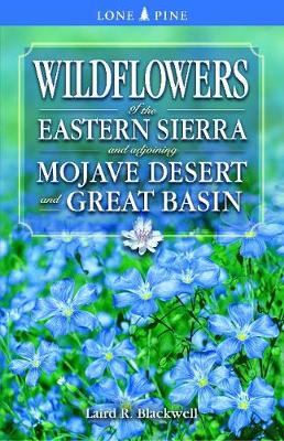 Wildflowers of the Eastern Sierra: and Adjoining Mojave Desert and Great Basin (Paperback)