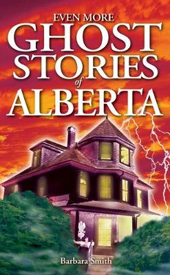 Even More Ghost Stories of Alberta (Paperback)