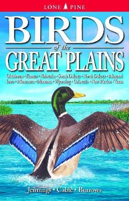 Birds of the Great Plains: Oklahoma, Kansas, Nebraska, South Dakota, North Dakota, Missouri, Iowa, Minnesota, Montana, Wyoming, Colorado, New Mexico and Texas (Paperback)