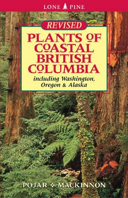 Plants of Coastal British Columbia: Including Washington, Oregon and Alaska (Paperback)