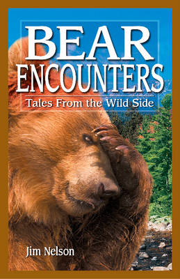 Bear Encounters: Tales from the Wild Side (Paperback)