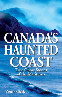 Canada's Haunted Coast: True Ghost Stories of the Maritimes (Paperback)