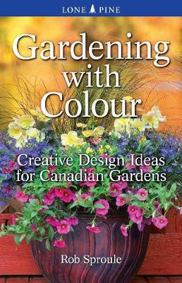 Gardening With Colour: Creative Design Ideas for Canadian Gardens (Paperback)