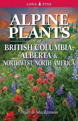Alpine Plants of British Columbia, Alberta and Northwest North America (Paperback)