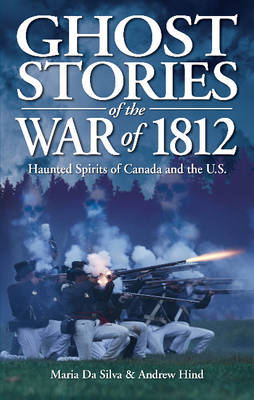 Ghost Stories of the War of 1812: Haunted Spirits of Canada and the U.S. (Paperback)