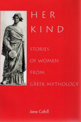 Her Kind: Stories of Women from Greek Mythology (Paperback)