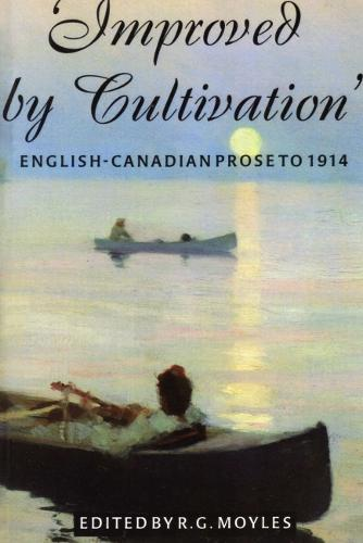 Improved by Cultivation: English-Canadian Prose to 1914 (Paperback)