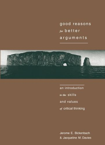 Good Reasons for Better Arguments: Introduction to the Skills and Values of Critical Thinking (Paperback)