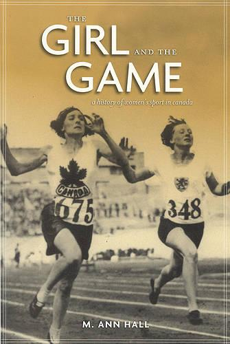 The Girl and the Game: A History of Women's Sport in Canada (Paperback)