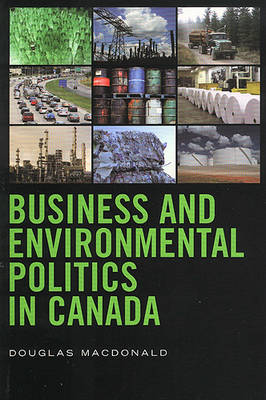 Business and Environmental Politics in Canada (Paperback)
