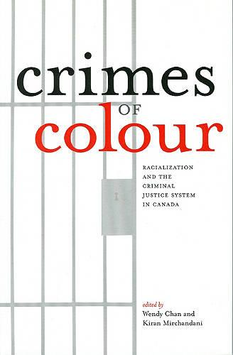 Crimes of Colour: Racialization and the Criminal Justice System in Canada (Paperback)