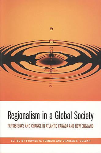 Regionalism in a Global Society: Persistence and Change in Atlantic Canada and New England (Paperback)