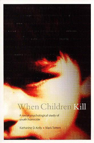 When Children Kill: A Social-Psychological Study of Youth Homicide (Paperback)