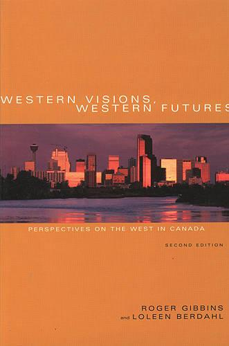 Western Visions, Western Futures: Perspectives on the West in Canada (Paperback)