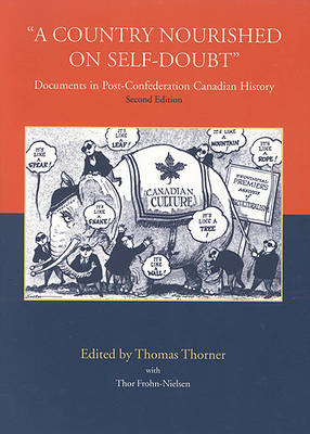 A Country Nourished on Self-doubt: Documents in Post-confederation Canadian History (Paperback)