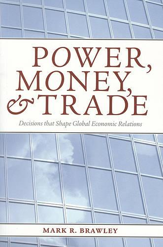 Power, Money, and Trade: Decisions that Shape Global Economic Relations (Paperback)