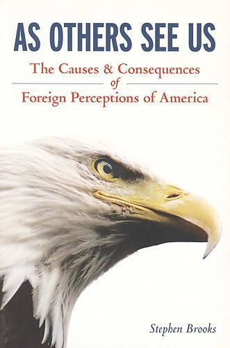 As Others See Us: The Causes and Consequences of Foreign Perceptions of America (Paperback)