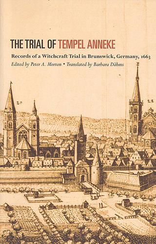 The Trial of Tempel Anneke: Records of a Witchcraft Trial in Brunswick, Germany, 1663 (Paperback)