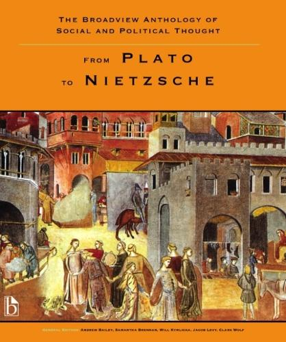 The Broadview Anthology of Social and Political Thought: From Plato to Nietzsche (Paperback)