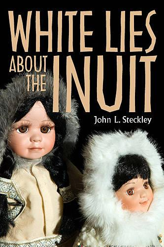 White Lies About the Inuit - Teaching Culture: UTP Ethnographies for the Classroom (Paperback)