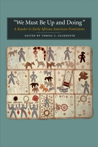We Must be Up and Doing: A Reader in Early African American Feminisms (Paperback)