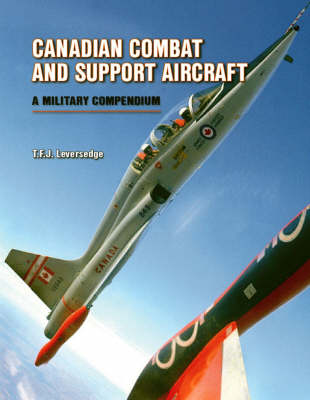 Canadian Combat and Support Aircraft: A Military Compendium (Hardback)