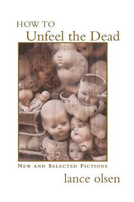 How to Unfeel the Dead: New and Selected Fictions (Paperback)