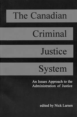 The Canadian Criminal Justice System: An Issue Approach to the Administration of Justice (Paperback)