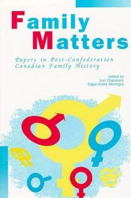 Family Matters: Papers in Post-Confederation Canadian Family History (Paperback)
