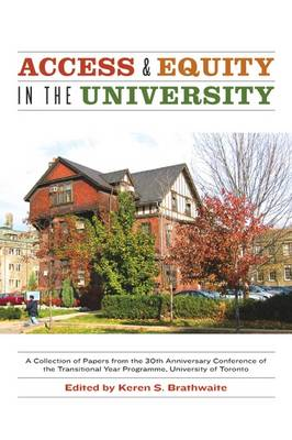 Access and Equity in the University: A Collection of Papers from the 30th Anniversary Conference of the Transistional Year Programme, University of Toronto (Paperback)