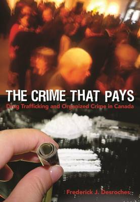 The Crime That Pays: Drug Trafficking and Organized Crime in Canada (Paperback)