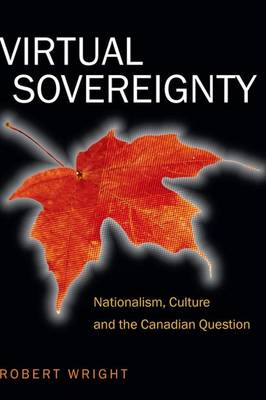 Virtual Sovereignty: Nationalism, Culture and the Canadian Question (Paperback)