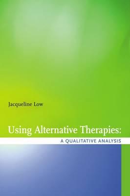 Using Alternative Health Therapies: A Qualitative Analysis (Paperback)