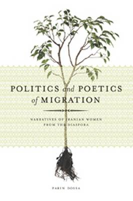 Politics and Poetics of Migration: Narratives of Iranian Women from the Diaspora (Paperback)