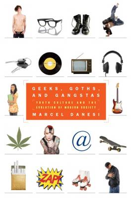 Geeks, Goths, and Gangstas: Youth Culture and the Evolution of Modern Society (Paperback)