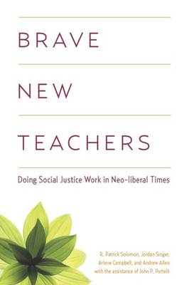 Brave New Teachers: Doing Social Justice Work in Neoliberal Times (Paperback)
