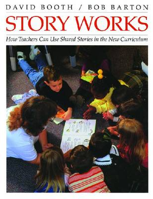 Story Works: How teachers can use shared stories in the new curriculum (Paperback)