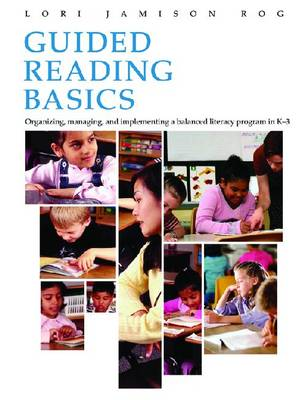 Guided Reading Basics: Organizing, managing and implementing a balanced language program in K-3 (Paperback)