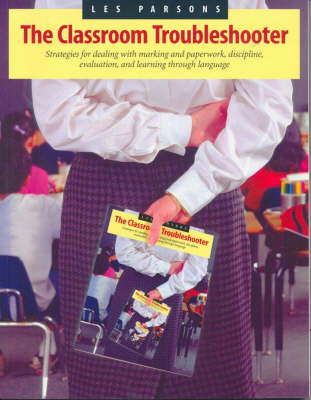 The Classroom Troubleshooter: Strategies for marking and paperwork, discipline, evaluation and learning through language (Paperback)