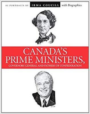 Canada's Prime Ministers, Governors General and Fathers of Confederation: 81 portraits by Irma Coucill with biographies (Paperback)