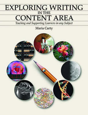 Exploring Writing in the Content Areas: Teaching and supporting learners in any subject area (Paperback)