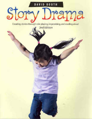 Story Drama: Creating Stories Through Role Playing, Improvising and Reading Aloud (Paperback)