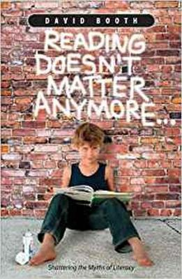 Reading Doesn't Matter Anymore: Shattering the myths of literacy (Paperback)