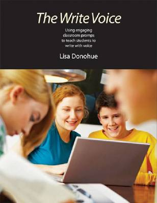 The Write Voice: Using Classroom Prompts to Help Students to Find Their Voice and Make Their Writing Come Alive (Paperback)