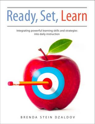 Ready, Set, Learn: Integrating Powerful Learning Skills and Strategies into Daily Instruction (Paperback)